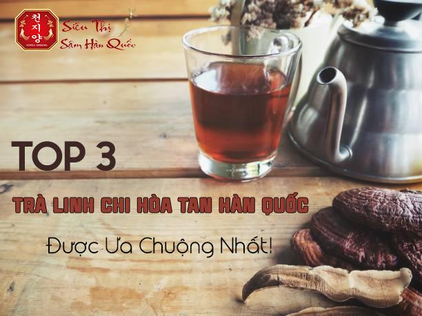 Top 3 Trà Linh Chi Hòa Tan Hàn Quốc Được Khách Hàng Ưa Chuộng Nhất!