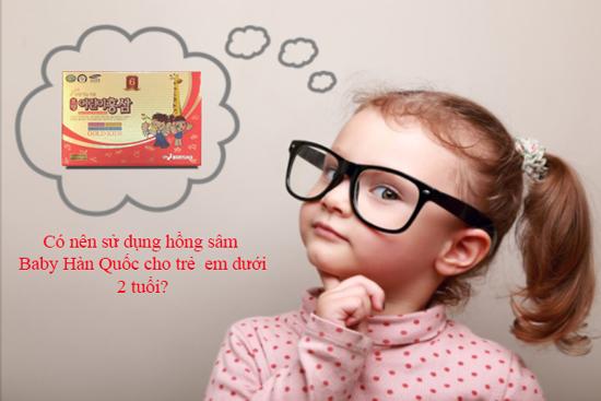có nên cho trẻ dưới 2 tuổi sử dụng hồng sâm baby không
